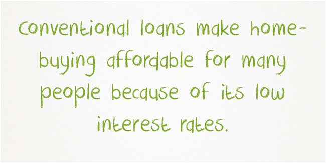 Conventional loans make home-buying affordable for many people because of their low interest rates.